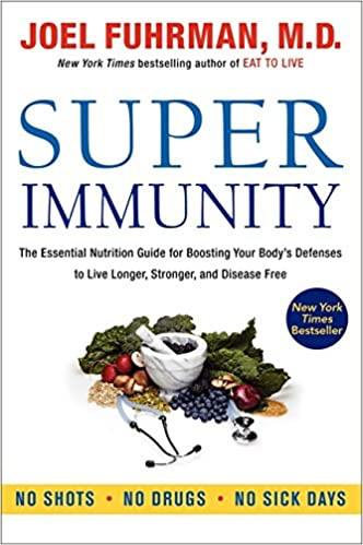 Super Immunity: The Essential Nutrition Guide for Boosting Your Body's Defenses to Live Longer, Stronger, and Disease Free.